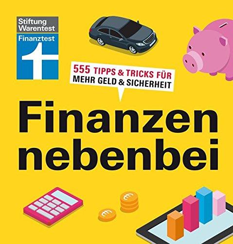 Finanzen nebenbei: 555 Tipps & Tricks für mehr Geld & Sicherheit