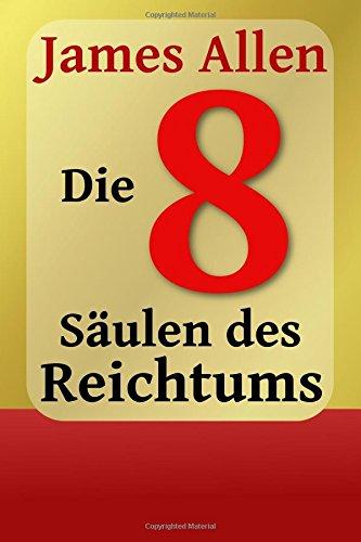 Die Acht Säulen des Reichtums: Eight Pillars of Prosperity (Persönlicher Reichtum und Erfolg)