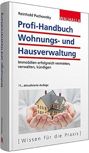 Profi-Handbuch Wohnungs- und Hausverwaltung: Immobilien erfolgreich vermieten, verwalten, kündigen
