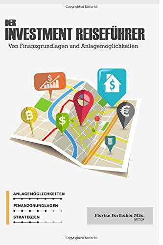 Der Investment Reiseführer: Von Finanzgrundlagen und Anlagemöglichkeiten