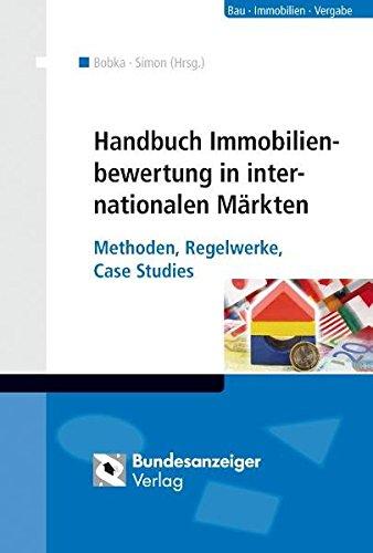 Handbuch Immobilienbewertung in internationalen Märkten: Methoden, Regelwerke, Case Studies