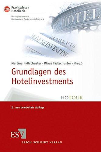 Grundlagen des Hotelinvestments: Basiswissen für Hoteliers und Immobilien-Investoren (IHA Praxiswissen Hotellerie, Band 1)
