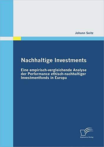 Nachhaltige Investments: Eine empirisch-vergleichende Analyse der Performance ethisch-nachhaltiger Investmentfonds in Europa