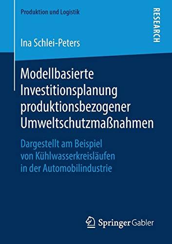Modellbasierte Investitionsplanung produktionsbezogener Umweltschutzmaßnahmen: Dargestellt am Beispiel von Kühlwasserkreisläufen in der Automobilindustrie (Produktion und Logistik)