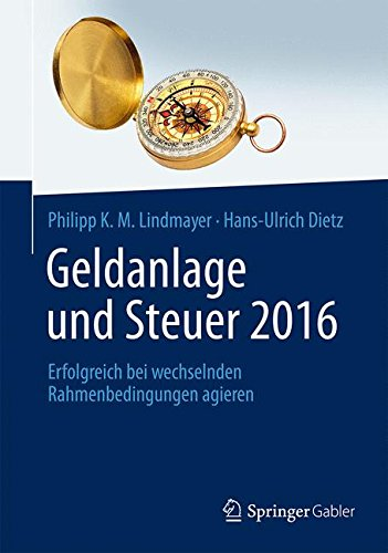 Geldanlage und Steuer 2016: Erfolgreich bei wechselnden Rahmenbedingungen agieren (Gabler Geldanlage u. Steuern)