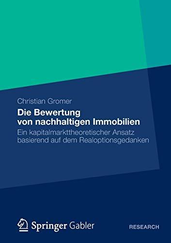 Die Bewertung von Nachhaltigen Immobilien: Ein Kapitalmarkttheoretischer Ansatz Basierend auf dem Realoptionsgedanken (German Edition)