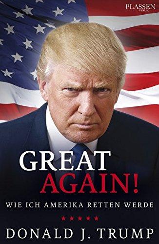 Donald J. Trump: Great Again!: Wie ich Amerika retten werde