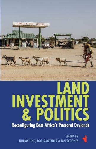 Land, Investment & Politics: Reconfiguring East Africa's Pastoral Drylands (African Issues)