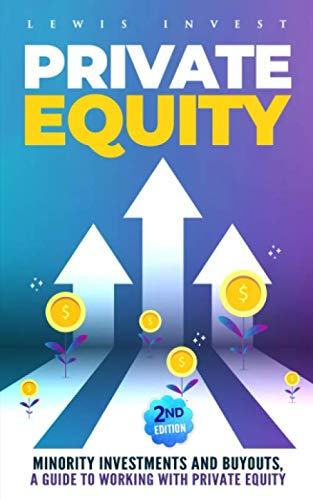 Private Equity: 2nd edition - Minority Investments and Buyouts, a Guide to Working with Private Equity