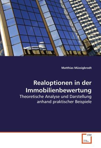 Realoptionen in der Immobilienbewertung: Theoretische Analyse und Darstellung anhand praktischer Beispiele